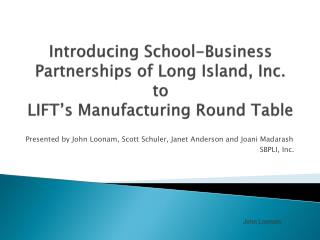 Introducing School-Business Partnerships of Long Island, Inc. to  LIFT's Manufacturing Round Table