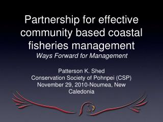 Partnership for effective community based coastal fisheries management Ways Forward for Management