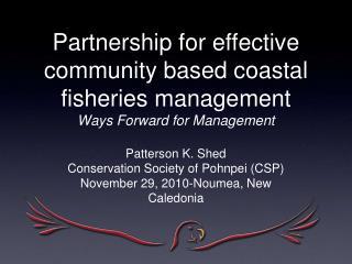 Partnership for effective community based coastal fisheries management Ways Forward for Management