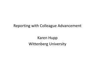 Reporting with Colleague Advancement Karen Hupp Wittenberg University