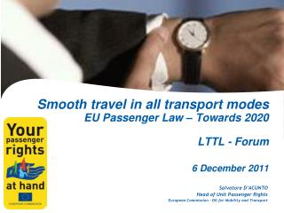 Smooth travel in all transport modes EU Passenger Law – Towards 2020 LTTL - Forum 6 December 2011