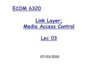 Link Layer; Media Access Control Lec  03