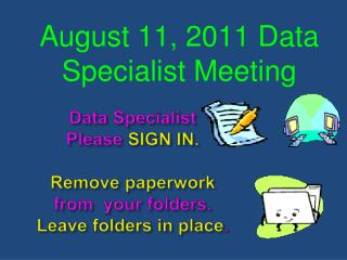 Data Specialist Please  SIGN IN.  Remove paperwork from  your folders.  Leave folders in place .