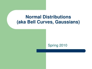 Normal Distributions aka Bell Curves, Gaussians