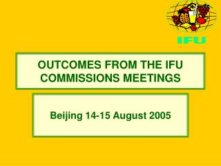 OUTCOMES FROM THE IFU COMMISSIONS MEETINGS