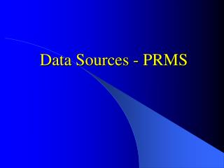 Data Sources - PRMS