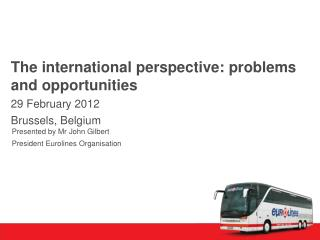 The international perspective: problems and opportunities 29 February 2012 Brussels, Belgium