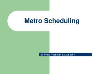 Metro Scheduling