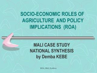 SOCIO-ECONOMIC ROLES OF   AGRICULTURE  AND POLICY   IMPLICATIONS  (ROA)