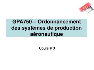 GPA750 � Ordonnancement des syst�mes de production a�ronautique