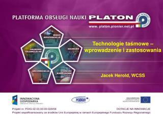 Technologie taśmowe – wprowadzenie i zastosowania Jacek Herold ,  WCSS