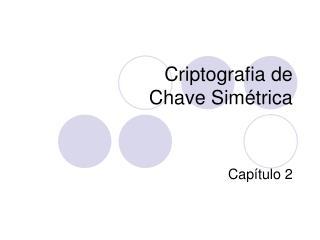 Criptografia de  Chave Simétrica