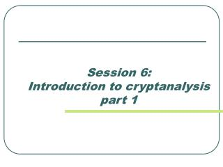 Session 6:  Introduction to cryptanalysis part 1