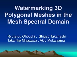Watermarking 3D Polygonal Meshes in the Mesh Spectral Domain