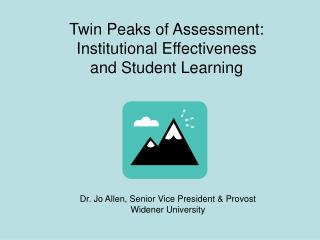 Twin Peaks of Assessment:   Institutional Effectiveness  and Student Learning