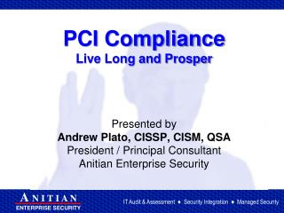 PCI Compliance Live Long and Prosper      Presented by Andrew Plato, CISSP, CISM, QSA President