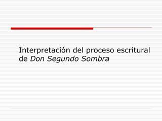 Interpretación del proceso escritural de  Don Segundo Sombra