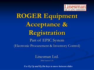 ROGER Equipment Acceptance  Registration