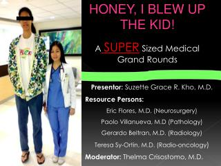 HONEY, I BLEW UP THE KID! A SUPER Sized Medical Grand Rounds