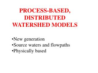PROCESS-BASED, DISTRIBUTED WATERSHED MODELS