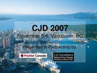 CJD 2007 November 5-6, Vancouver, BC