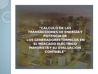 """""""CALCULO DE LAS TRANSACCIONES DE ENERGÍA Y POTENCIA DE"""