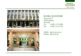 BANK A SLOVENIJE Slovenska 35 1000 Ljubljana Slovenija Tel:+(386) 1 47 19 000
