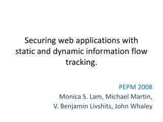 Securing web applications with static and dynamic information flow tracking.