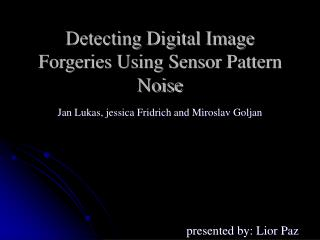 Detecting Digital Image Forgeries Using Sensor Pattern Noise
