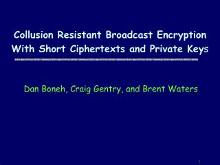 Collusion Resistant Broadcast Encryption With Short Ciphertexts and Private Key s