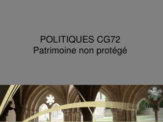 POLITIQUES CG72   Patrimoine non protégé