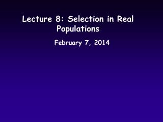 Lecture 8: Selection in Real Populations