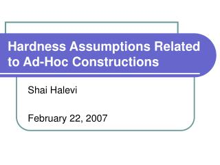 Hardness Assumptions Related to Ad-Hoc Constructions