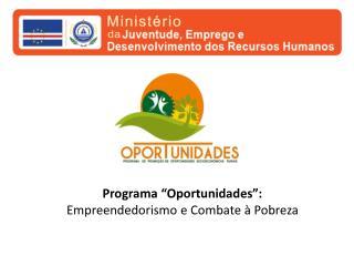 Programa �Oportunidades�:  Empreendedorismo e Combate � Pobreza