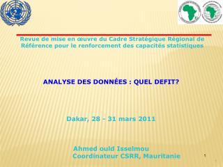 ANALYSE DES DONNÉES : QUEL DEFIT? Dakar, 28 - 31 mars 2011 Ahmed ould Isselmou