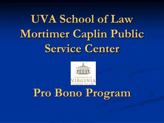 UVA School of Law Mortimer  Caplin  Public Service Center Pro Bono Program