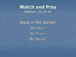 Watch and Pray Matthew 26:36-46