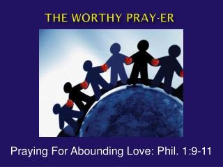 The Worthy Pray- er