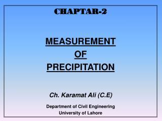 CHAPTAR-2 MEASUREMENT  OF  PRECIPITATION Ch. Karamat Ali (C.E) Department of Civil Engineering