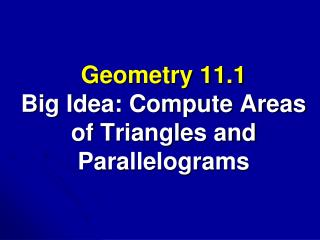 Geometry 11.1 Big Idea: Compute Areas of Triangles and Parallelograms