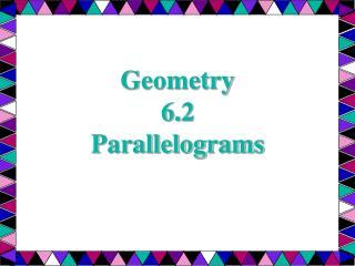 Geometry 6.2  Parallelograms