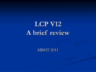 LCP V12 A brief review