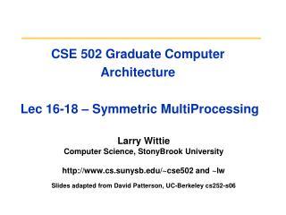 CSE 502 Graduate Computer Architecture  Lec 16-18 – Symmetric MultiProcessing