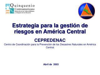 CEPREDENAC Centro de Coordinación para la Prevención de los Desastres Naturales en América Central