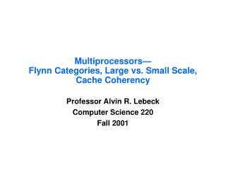Multiprocessors— Flynn Categories, Large vs. Small Scale, Cache Coherency