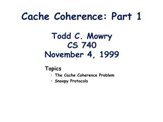 Cache Coherence: Part 1 Todd C. Mowry CS 740 November 4, 1999