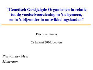 Discussie Forum   28 Januari 2010, Leuven Piet van der Meer Moderator