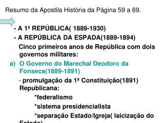 Resumo da Apostila História da Página 59 a 69.             - A 1ª REPÚBLICA( 1889-1930)