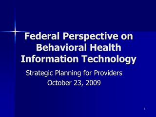 Federal Perspective on Behavioral Health Information Technology