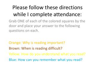 Please follow these directions while I complete attendance: